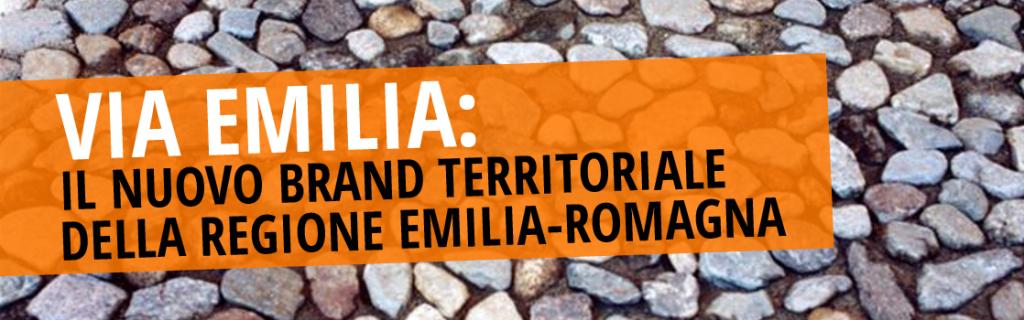 VIA EMILIA: IL NUOVO BRAND TERRITORIALE DELLA REGIONE EMILIA-ROMAGNA