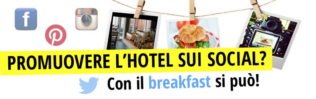 Promuovere l'hotel sui social? Con il breakfast si può!