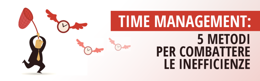 Time Management: 5 metodi per combattere le inefficienze